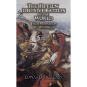 The Fifteen Decisive Battles of the World by Sir Edward S. Creasy