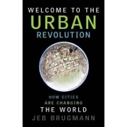 Welcome to the Urban Revolution. How Cities Are Changing the World by Jeb Brugmann