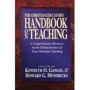 The Christian Educator's Handbook on Teaching by Kenneth O. Gangel
