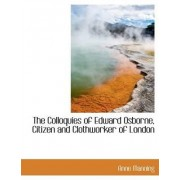 The Colloquies of Edward Osborne, Citizen and Clothworker of London by Anne Manning