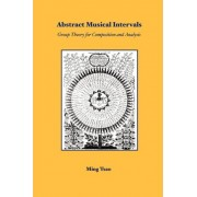 Abstract Musical Intervals: Group Theory for Composition and Analysis by Ming Tsao