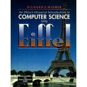 An Object-oriented Introduction to Computer Science Using Eiffel by Richard S. Wiener