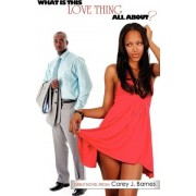 What Is This Love Thing All About? by Corey Jaye Barnes