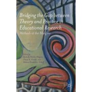 Bridging the Gap Between Theory and Practice in Educational Research by Rachelle Winkle-Wagner