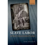 Slave Labor in Nazi Concentration Camps by Marc Buggeln