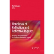 Handbook of Reflection and Reflective Inquiry by Nona P. Lyons