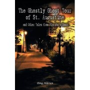 The Ghostly Ghost Tour of St. Augustine by Douglas Joseph Alderson