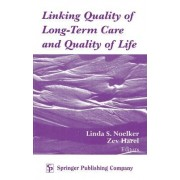 Linking Quality of Long Term Care and Quality of Life by Linda S Noelker PhD
