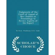 Judgments of the Court of Appeal of New Zealand on Proceedings to Review Aspects of the Report - Scholar's Choice Edition by Sir Owen Woodhouse