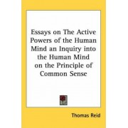 Essays on The Active Powers of the Human Mind an Inquiry into the Human Mind on the Principle of Common Sense by Thomas Reid