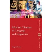 Fifty Key Thinkers on Language and Linguistics by Margaret Thomas