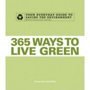 365 Ways to Live Green by Diane Gow McDilda