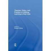 Theories, Policy, and Practice of Lifelong Learning in East Asia by Weiyuan Zhang
