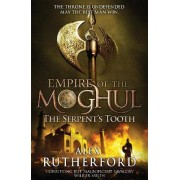 Empire of the Moghul: The Serpent's Tooth by Alex Rutherford