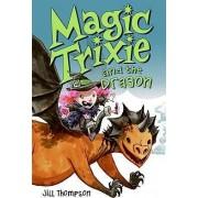 Magic Trixie and the Dragon by Jill Thompson