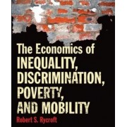 The Economics of Inequality, Discrimination, Poverty, and Mobility by Robert Rycroft