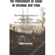 The Punishment of Crime in Colonial New York by Dennis Sullivan