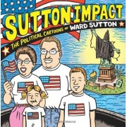 Sutton Impact: The Political Cartoons And Art Of Ward Sutton