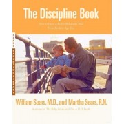 The Discipline Book: Everything You Need to Know to Have a Better-Behaved Child from Birth to Age Ten, Paperback