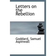 Letters on the Rebellion by Goddard Samuel Aspinwall