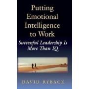Putting Emotional Intelligence to Work by David Ryback