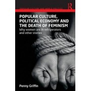 Popular Culture, Political Economy and the Death of Feminism by Penny Griffin