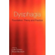 Dysphagia - Foundation, Theory and Practice by Julie Cichero