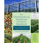 The Greenhouse and Hoophouse Grower's Handbook by Andrew Mefferd