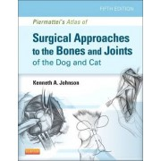 Piermattei's Atlas of Surgical Approaches to the Bones and Joints of the Dog and Cat by Kenneth A. Johnson