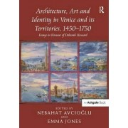 Architecture, Art and Identity in Venice and its Territories, 1450-1750 by Nebahat Avcioglu