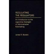 Regulating the Regulators by James R. Bowers