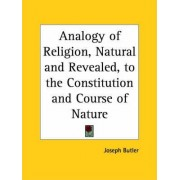 Analogy of Religion, Natural and Revealed, to the Constitution and Course of Nature (1736) by Joseph Butler