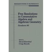Free Resolutions in Commutative Algebra and Algebraic Geometry by David Eisenbud