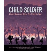Child Soldier: When Boys and Girls are Used in War by Jessica Dee Humphreys