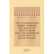 The Thanksgiving Turkey Pardon, the Death of Teddy's Bear and the Sovereign Exception of Guantanamo by Magnus Fiskesjo