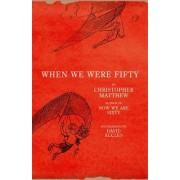 When We Were Fifty by Christopher Matthew