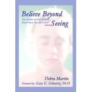 Believe Beyond Seeing by Debra Martin