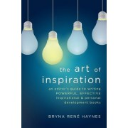 The Art of Inspiration: An Editor's Guide to Writing Powerful, Effective Inspirational and Personal Development Books