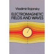 Electromagnetic Fields and Waves by Vladimir Rojansky