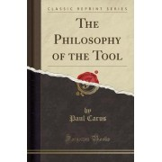The Philosophy of the Tool (Classic Reprint) by Paul Carus