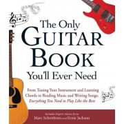 The Only Guitar Book You'll Ever Need by Marc Schonbrun