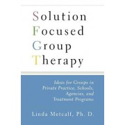 Solution Focused Group Therapy by Linda Metcalf