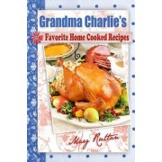 Grandma Charlie's Favorite Home Cooked Recipes