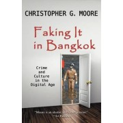 Faking It in Bangkok by Christopher G Moore