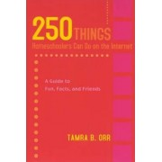 250 Things Homeschoolers Can Do on the Internet by Tamra Orr