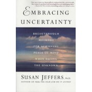 Embracing Uncertainty: Breakthrough Methods for Achieving Peace of Mind When Facing the Unknown, Paperback
