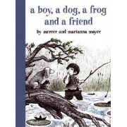 Boy, A Dog, A Frog & A Friend by Mercer et al Mayer