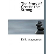 The Story of Grettir the Strong by Eirikr Magnusson