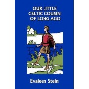 Our Little Celtic Cousin of Long Ago (Yesterday's Classics) by Evaleen Stein