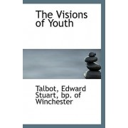 The Visions of Youth by Bp Of Winchester Talbot Edward Stuart